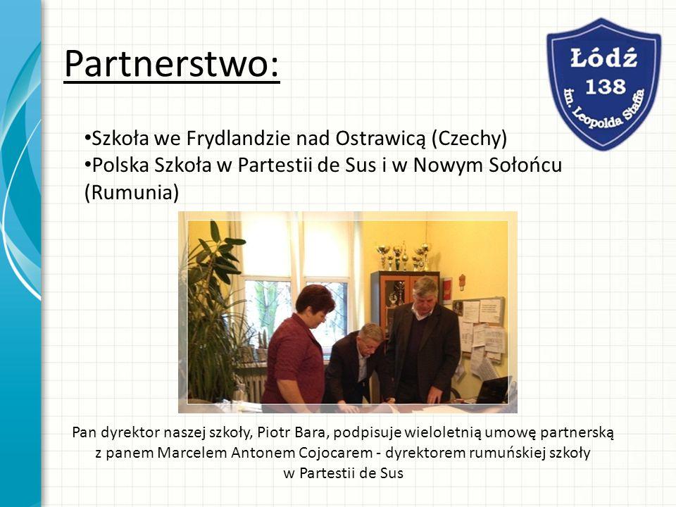 Partnerstwo: Szkoła we Frydlandzie nad Ostrawicą (Czechy) Polska Szkoła w Partestii de Sus i w Nowym Sołońcu (Rumunia) Pan dyrektor naszej szkoły, Pio