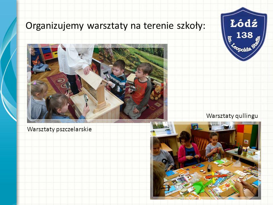 Organizujemy warsztaty na terenie szkoły: Warsztaty pszczelarskie Warsztaty qullingu