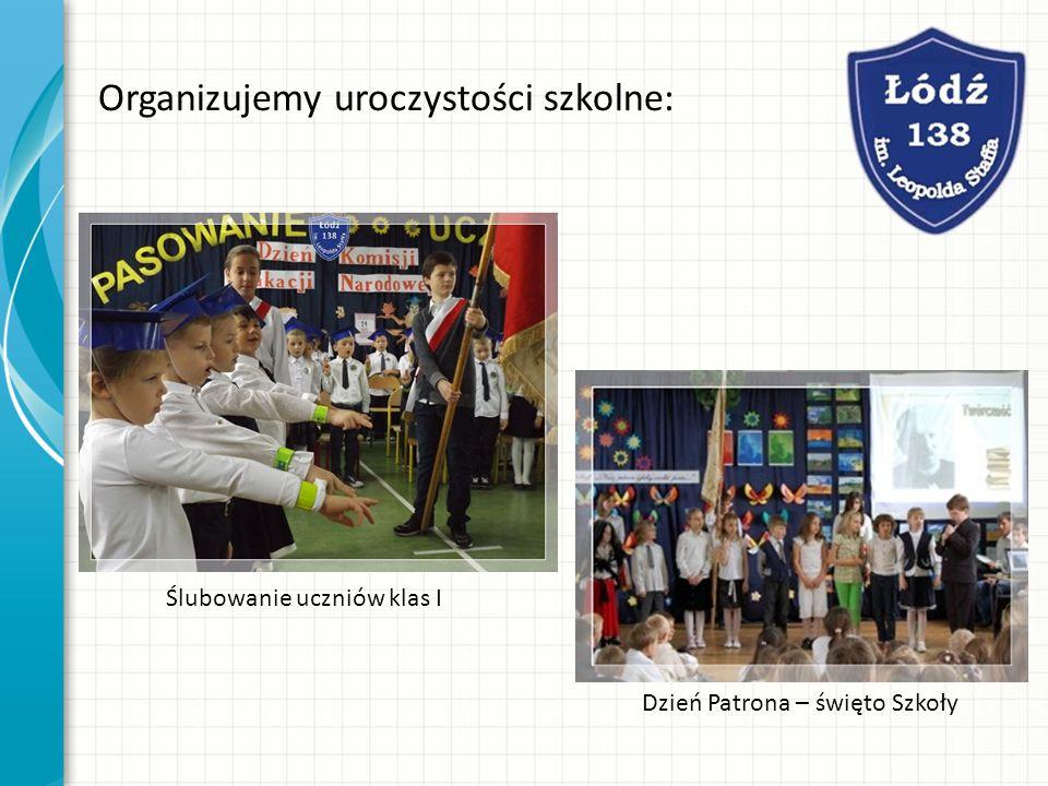 Organizujemy uroczystości szkolne: Ślubowanie uczniów klas I Dzień Patrona – święto Szkoły