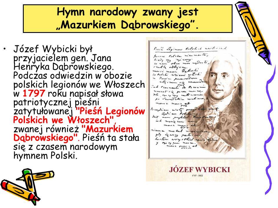 """Hymn narodowy zwany jest """"Mazurkiem Dąbrowskiego"""". Józef Wybicki był przyjacielem gen. Jana Henryka Dąbrowskiego. Podczas odwiedzin w obozie polskich"""