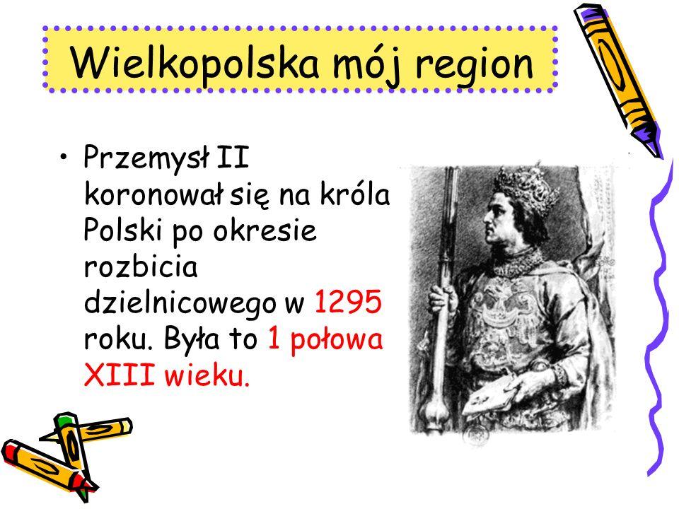 Przemysł II koronował się na króla Polski po okresie rozbicia dzielnicowego w 1295 roku. Była to 1 połowa XIII wieku. Wielkopolska mój region