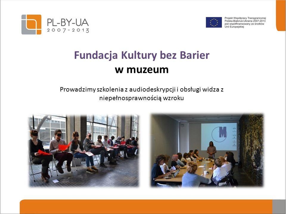 Fundacja Kultury bez Barier w muzeum Współpracujemy z muzeami w Warszawie, Krakowie, Słupsku, Legionowie, Białymstoku