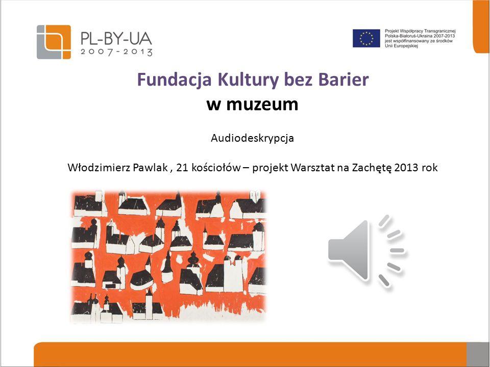 Fundacja Kultury bez Barier w muzeum Prowadzimy szkolenia z audiodeskrypcji i obsługi widza z niepełnosprawnością wzroku