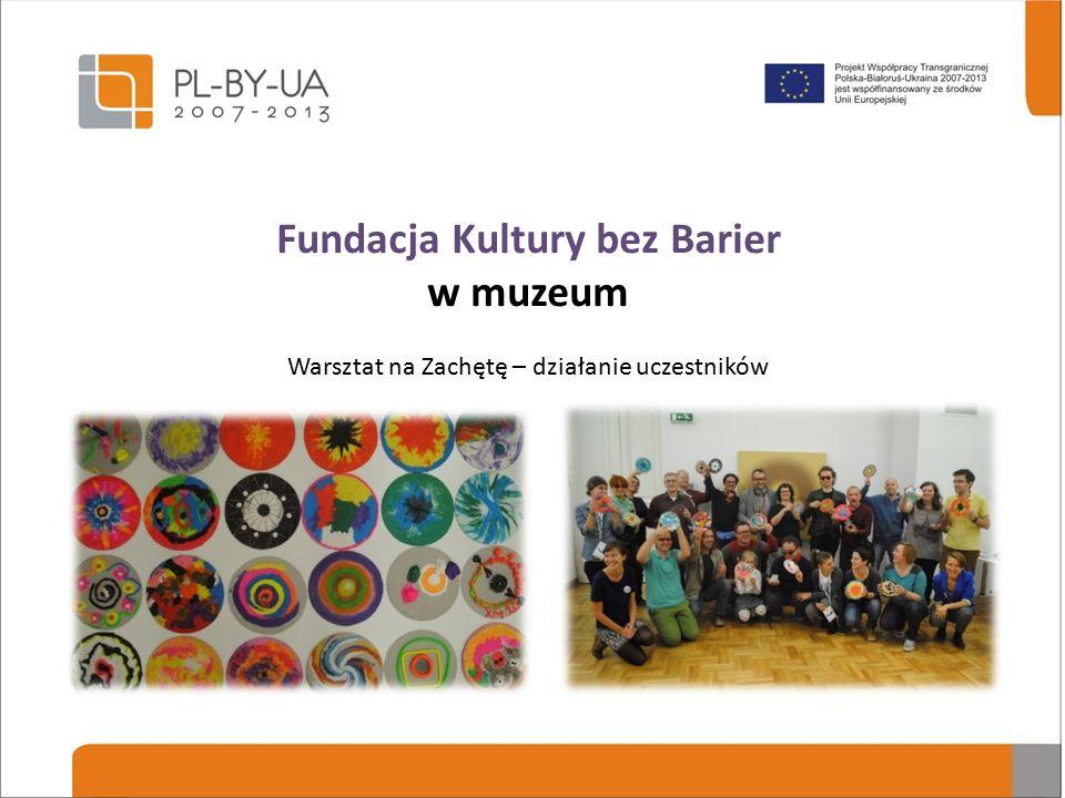 Fundacja Kultury bez Barier w muzeum Warsztat na Zachętę – działanie uczestników