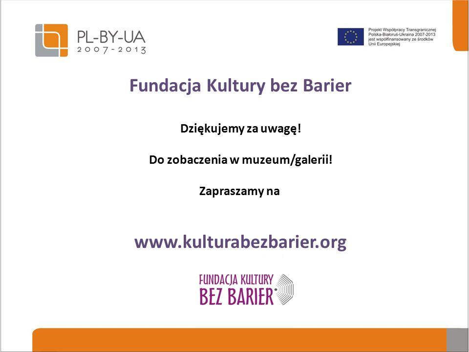 Fundacja Kultury bez Barier Dotychczas udało nam się: udostępnić 88 spektakli w 25 polskich teatrach; wykonać adaptację w 7 muzeach: Muzeum Powstania