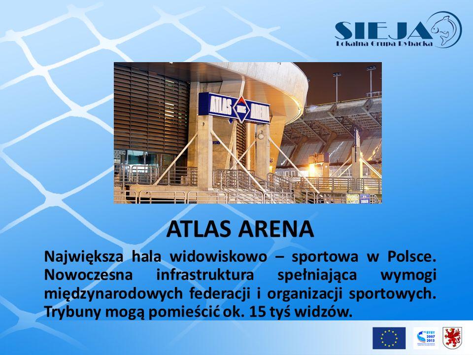 ATLAS ARENA Największa hala widowiskowo – sportowa w Polsce. Nowoczesna infrastruktura spełniająca wymogi międzynarodowych federacji i organizacji spo