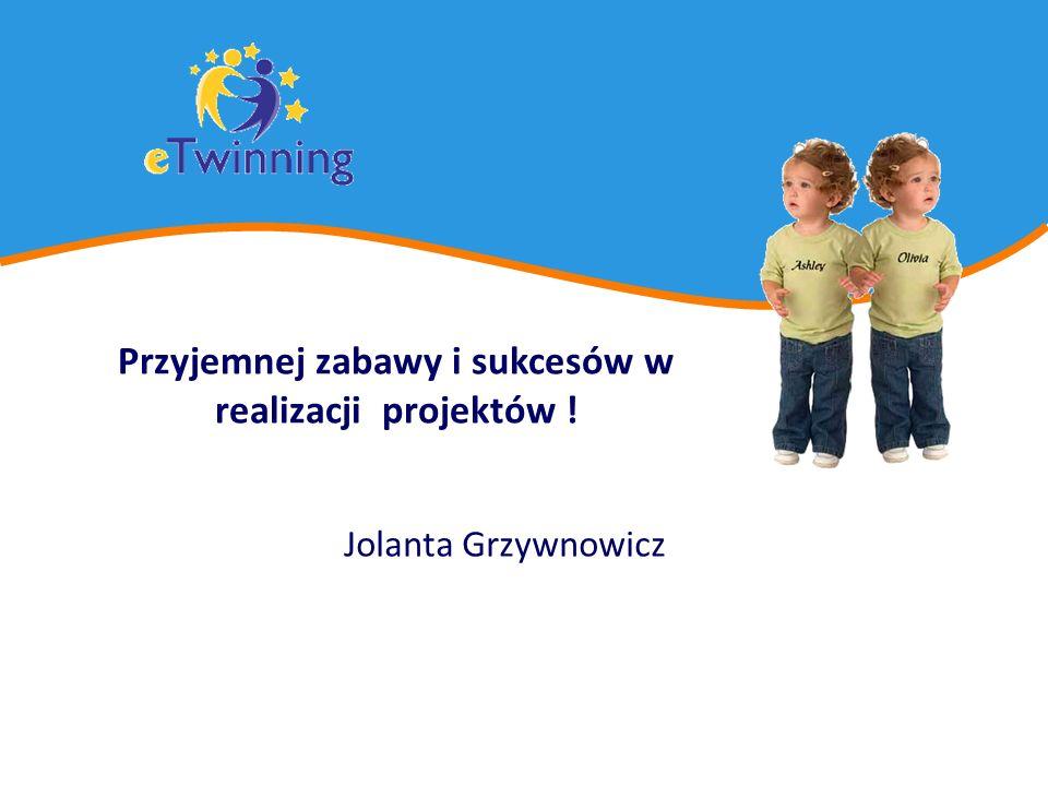 Przyjemnej zabawy i sukcesów w realizacji projektów ! Jolanta Grzywnowicz