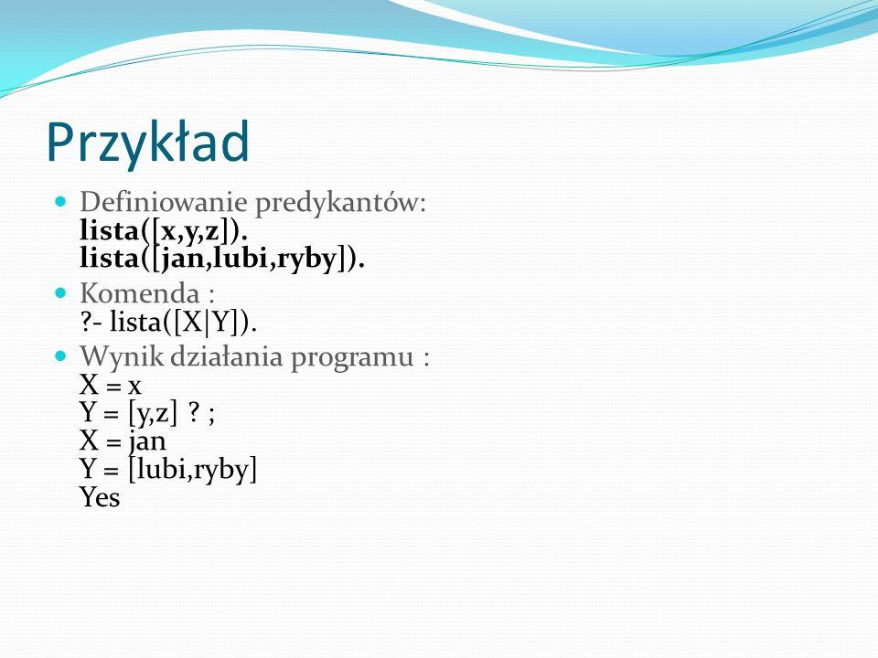 Przykład Definiowanie predykantów: lista([x,y,z]).
