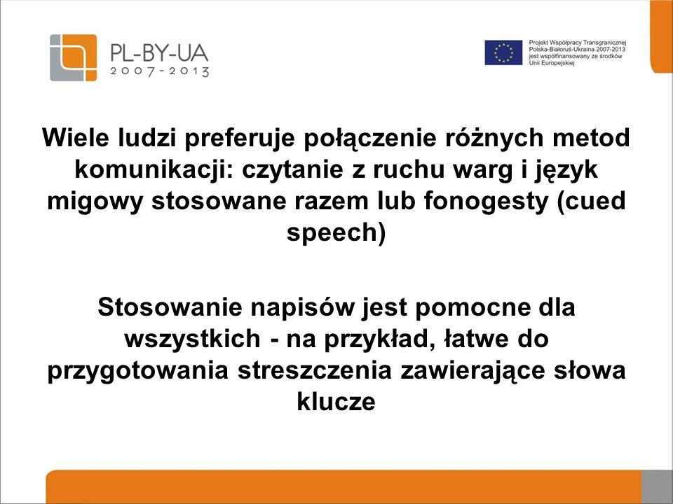 Wiele ludzi preferuje połączenie różnych metod komunikacji: czytanie z ruchu warg i język migowy stosowane razem lub fonogesty (cued speech) Stosowani