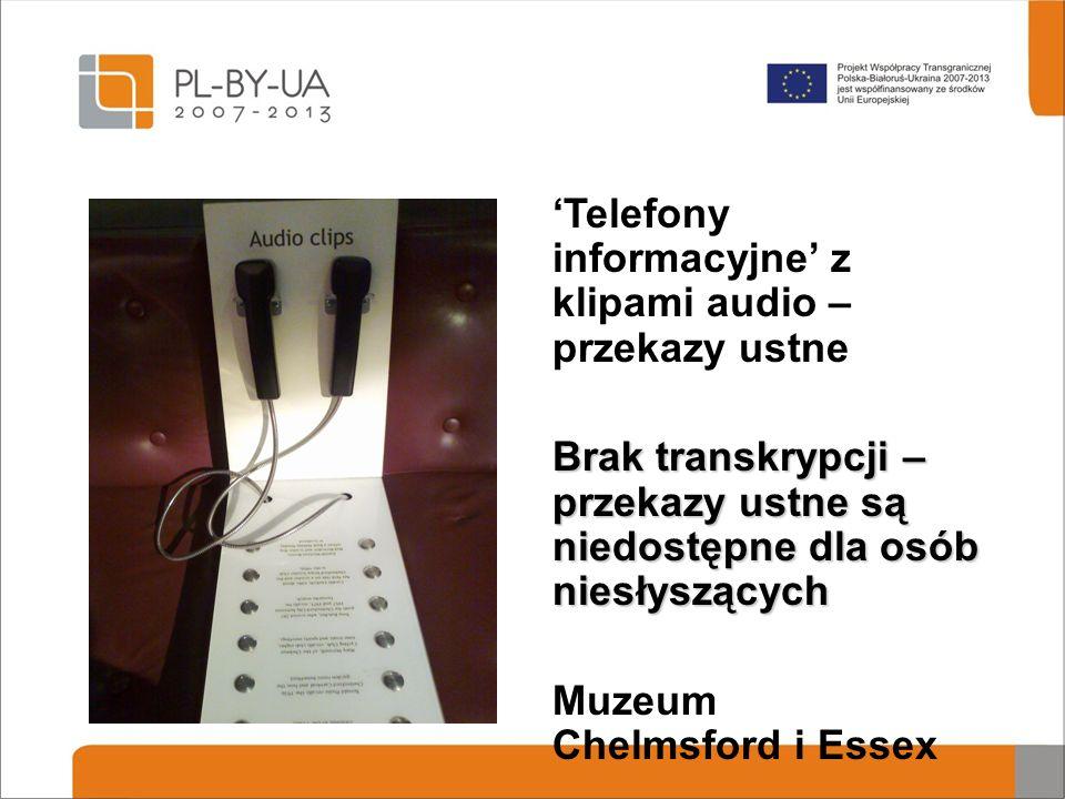 'Telefony informacyjne' z klipami audio – przekazy ustne Brak transkrypcji – przekazy ustne są niedostępne dla osób niesłyszących Muzeum Chelmsford i