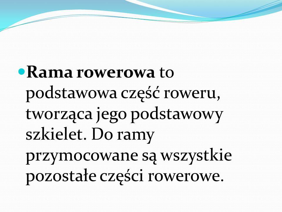 Rama rowerowa to podstawowa część roweru, tworząca jego podstawowy szkielet.
