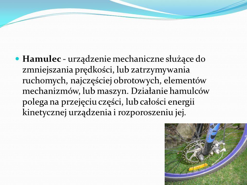 Hamulec - urządzenie mechaniczne służące do zmniejszania prędkości, lub zatrzymywania ruchomych, najczęściej obrotowych, elementów mechanizmów, lub ma