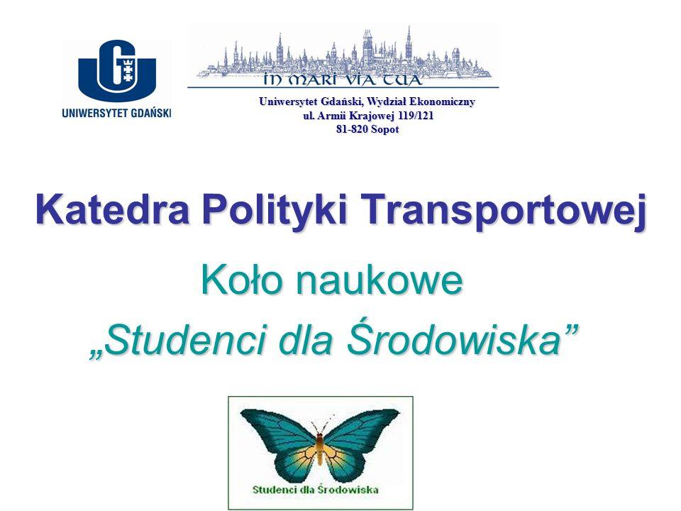 """Katedra Polityki Transportowej Koło naukowe """"Studenci dla Środowiska Uniwersytet Gdański, Wydział Ekonomiczny ul."""
