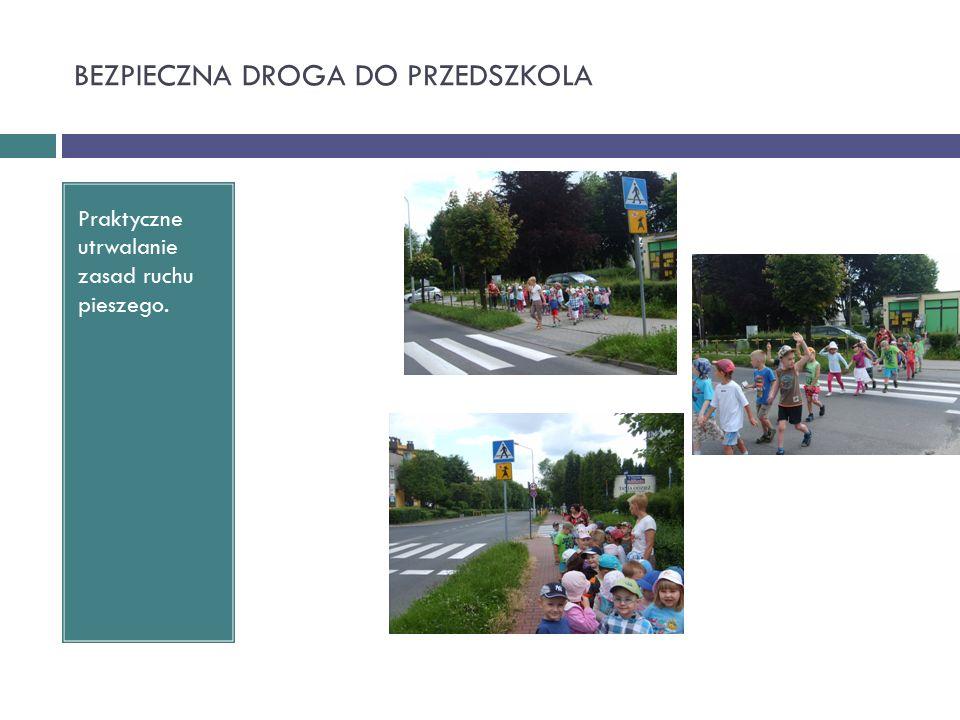 BEZPIECZNA DROGA DO PRZEDSZKOLA Praktyczne utrwalanie zasad ruchu pieszego.