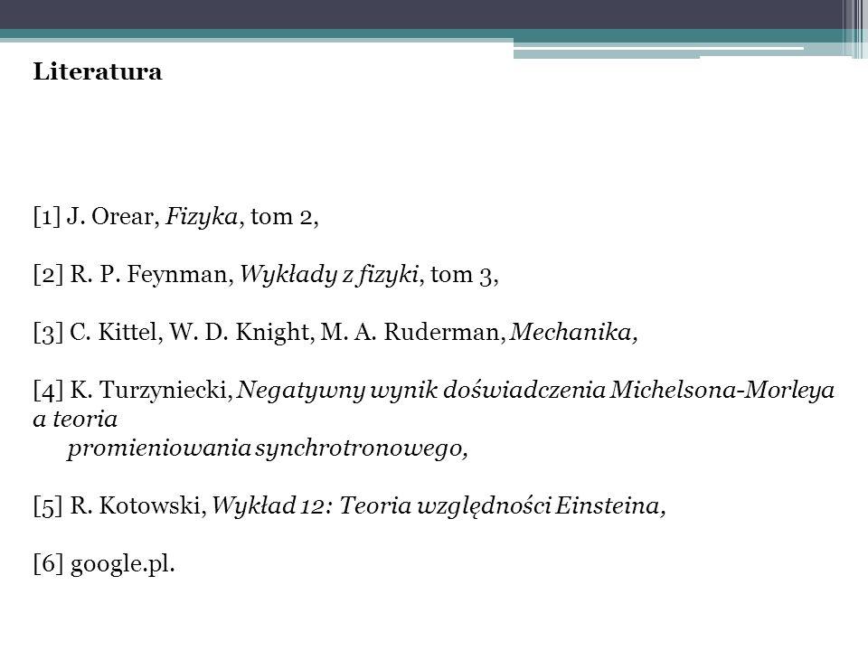 Literatura [1] J. Orear, Fizyka, tom 2, [2] R. P. Feynman, Wykłady z fizyki, tom 3, [3] C. Kittel, W. D. Knight, M. A. Ruderman, Mechanika, [4] K. Tur