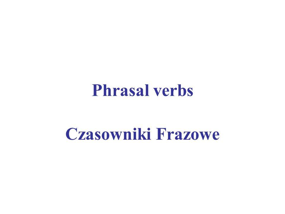 Phrasal verbs Czasowniki Frazowe