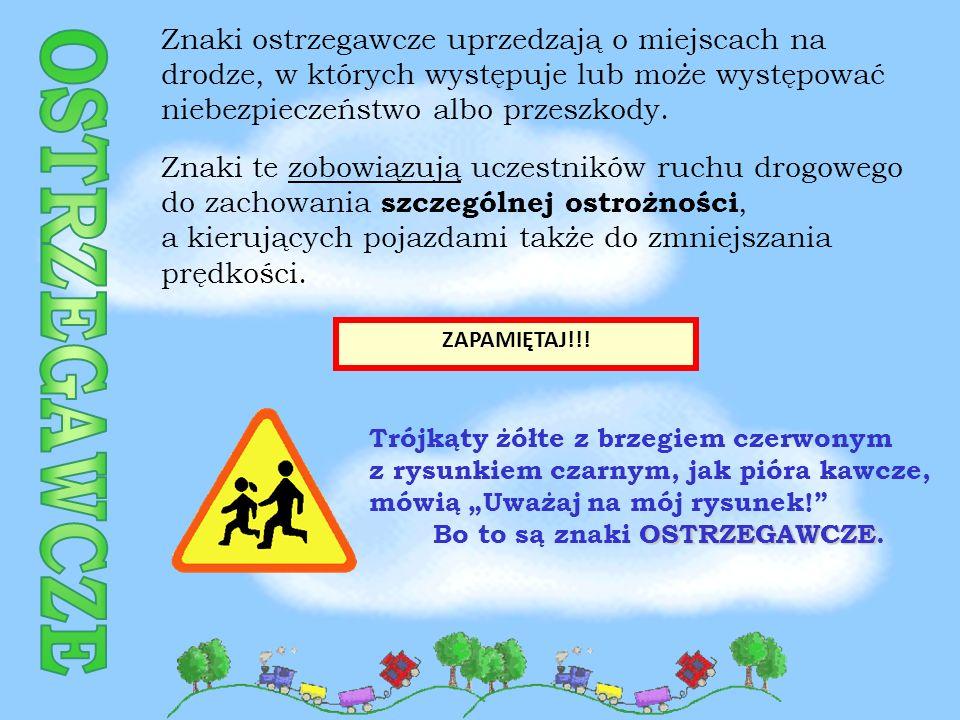 Znaki ostrzegawcze uprzedzają o miejscach na drodze, w których występuje lub może występować niebezpieczeństwo albo przeszkody.