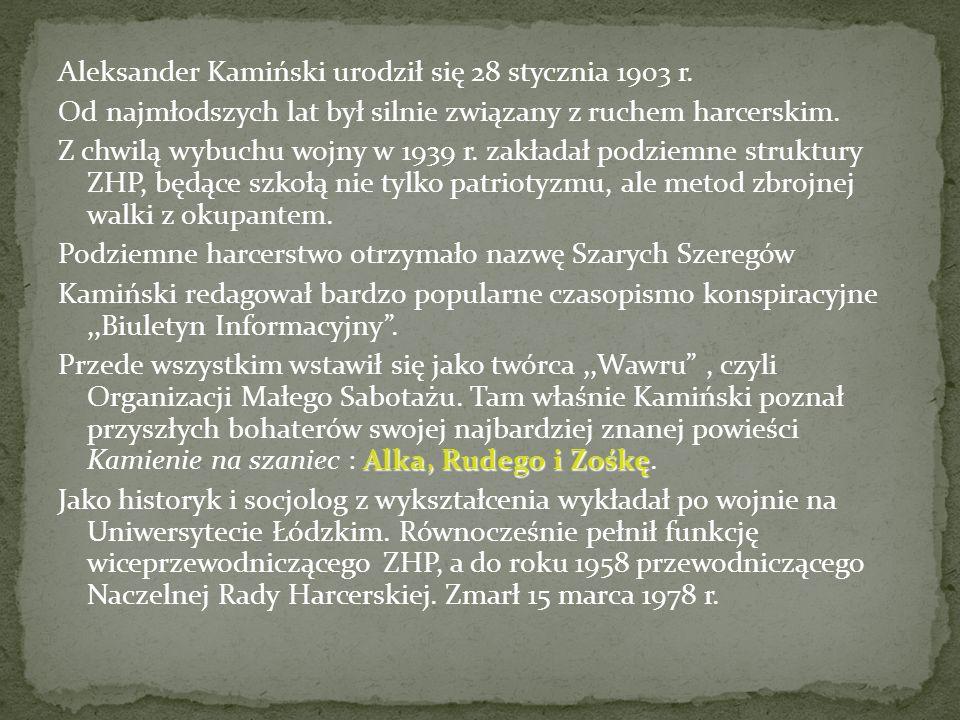 Aleksander Kamiński urodził się 28 stycznia 1903 r. Od najmłodszych lat był silnie związany z ruchem harcerskim. Z chwilą wybuchu wojny w 1939 r. zakł