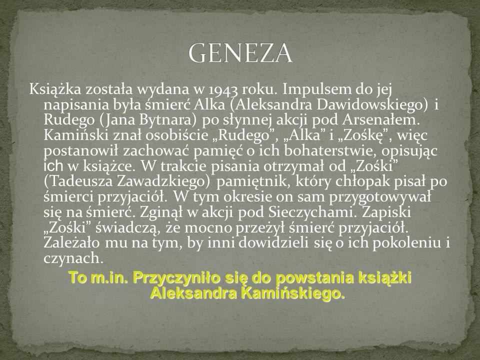 Książka została wydana w 1943 roku. Impulsem do jej napisania była śmierć Alka (Aleksandra Dawidowskiego) i Rudego (Jana Bytnara) po słynnej akcji pod