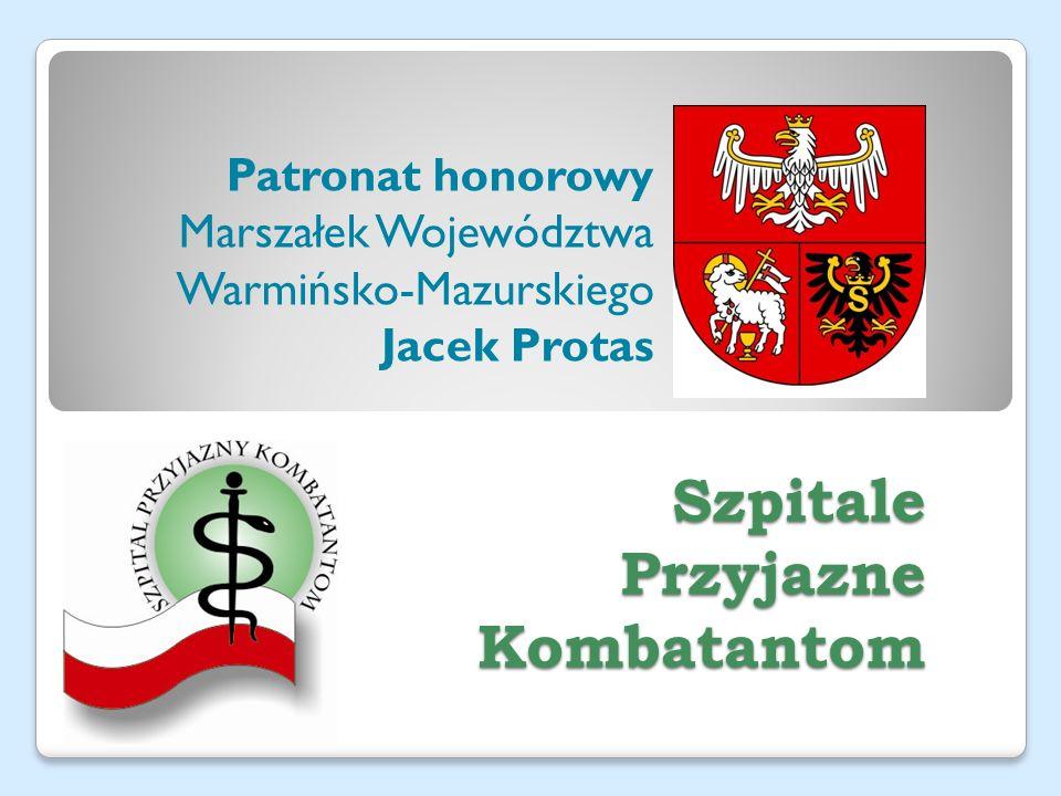Szpitale Przyjazne Kombatantom Patronat honorowy Marszałek Województwa Warmińsko-Mazurskiego Jacek Protas