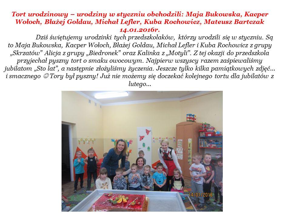 Tort urodzinowy – urodziny w styczniu obchodzili: Maja Bukowska, Kacper Wołoch, Błażej Goldau, Michał Lefler, Kuba Rochowicz, Mateusz Bartczak 14.01.2016r.