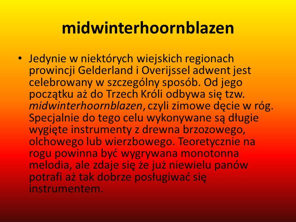 midwinterhoornblazen Jedynie w niektórych wiejskich regionach prowincji Gelderland i Overijssel adwent jest celebrowany w szczególny sposób.