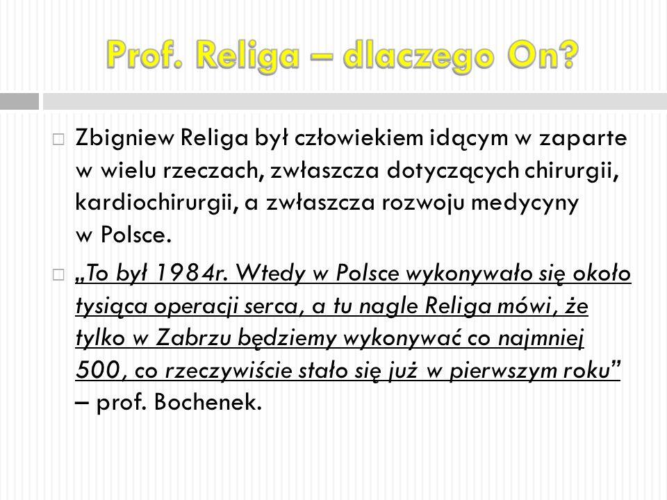  Zbigniew Religa był człowiekiem idącym w zaparte w wielu rzeczach, zwłaszcza dotyczących chirurgii, kardiochirurgii, a zwłaszcza rozwoju medycyny w Polsce.