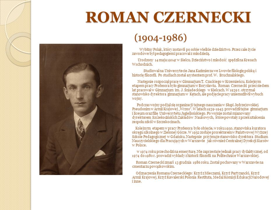 ROMAN CZERNECKI (1904-1986) ROMAN CZERNECKI (1904-1986) Wybitny Polak, który zostawił po sobie wielkie dziedzictwo.