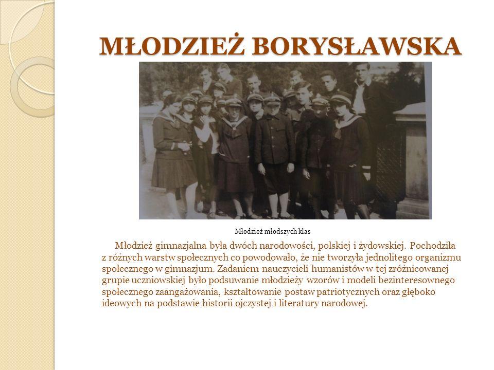 MŁODZIEŻ BORYSŁAWSKA Młodzież młodszych klas Młodzież gimnazjalna była dwóch narodowości, polskiej i żydowskiej.