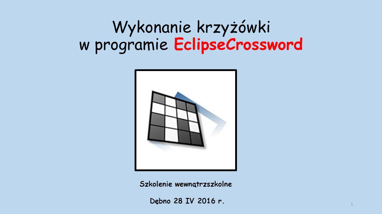 Wykonanie krzyżówki w programie EclipseCrossword Szkolenie wewnątrzszkolne Dębno 28 IV 2016 r. 1