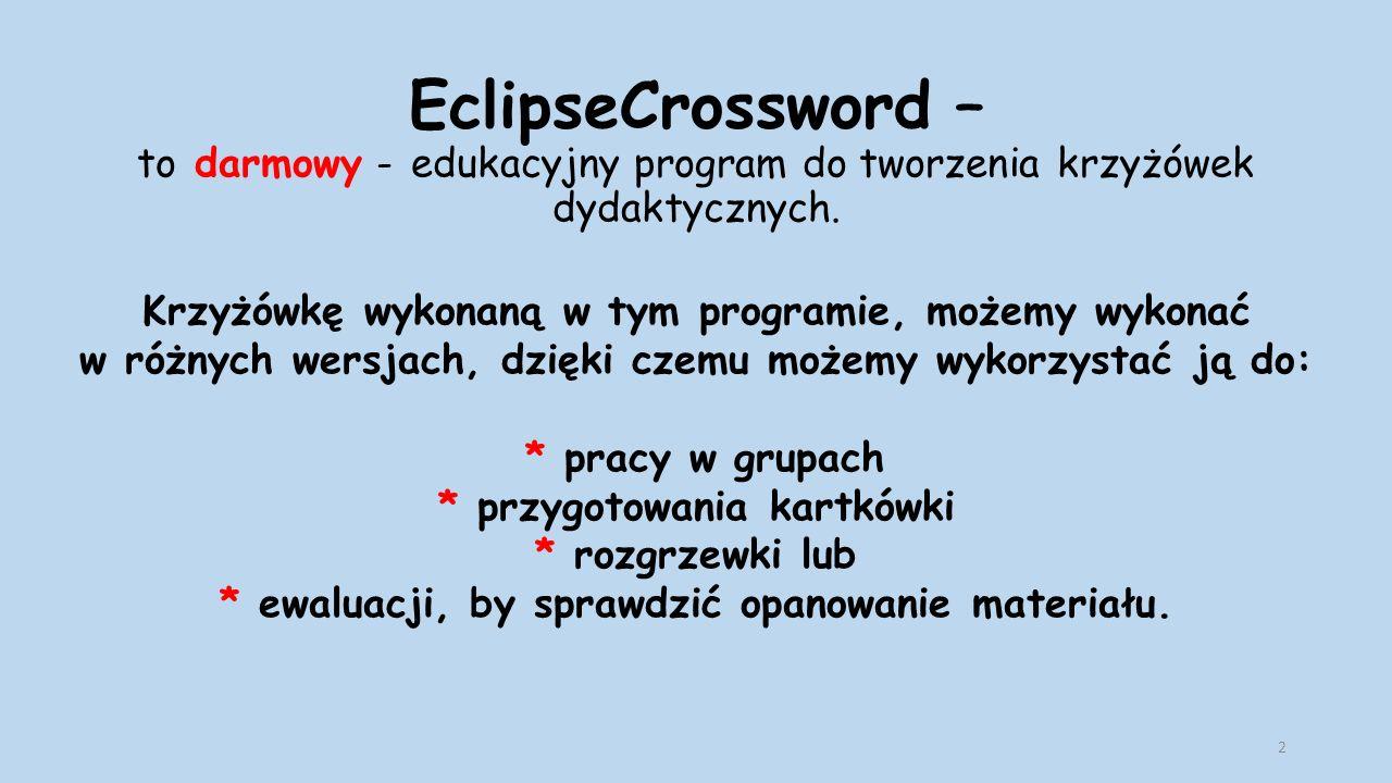 EclipseCrossword – to darmowy - edukacyjny program do tworzenia krzyżówek dydaktycznych.