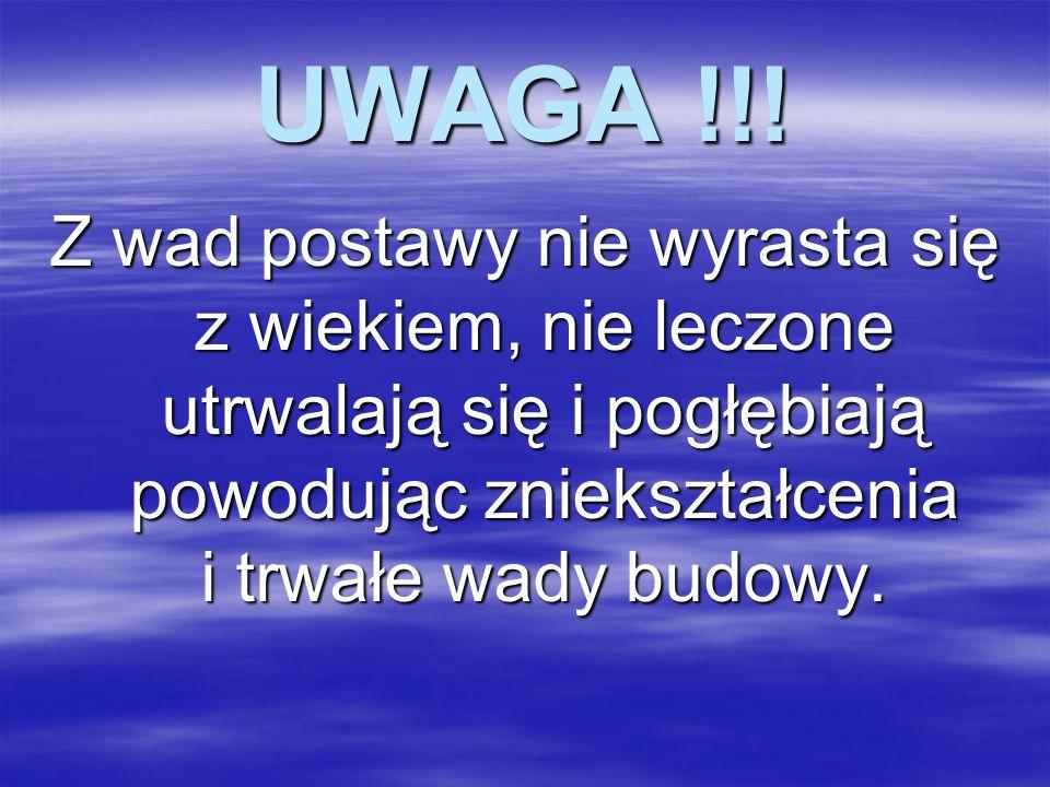 UWAGA !!! Z wad postawy nie wyrasta się z wiekiem, nie leczone utrwalają się i pogłębiają powodując zniekształcenia i trwałe wady budowy.