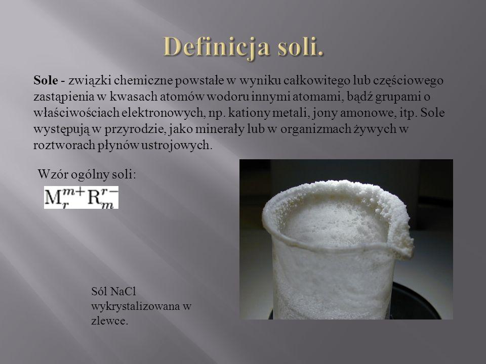 Sole - związki chemiczne powstałe w wyniku całkowitego lub częściowego zastąpienia w kwasach atomów wodoru innymi atomami, bądź grupami o właściwościa
