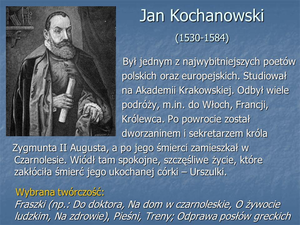 Jan Kochanowski (1530-1584) Był jednym z najwybitniejszych poetów Był jednym z najwybitniejszych poetów polskich oraz europejskich.