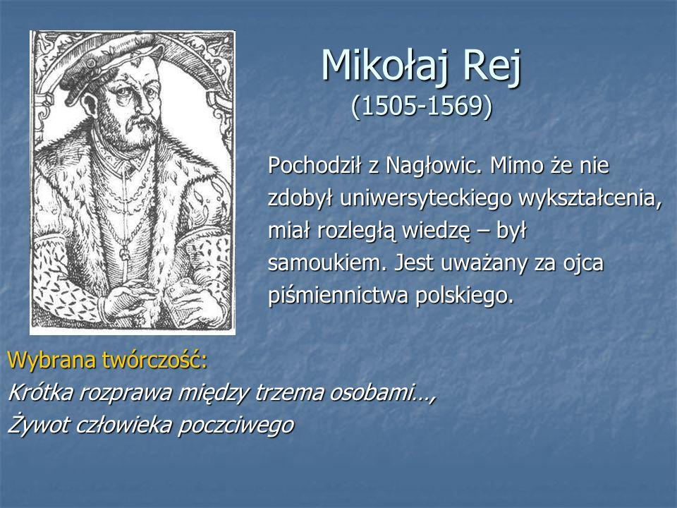 Mikołaj Rej (1505-1569) Pochodził z Nagłowic. Mimo że nie Pochodził z Nagłowic.
