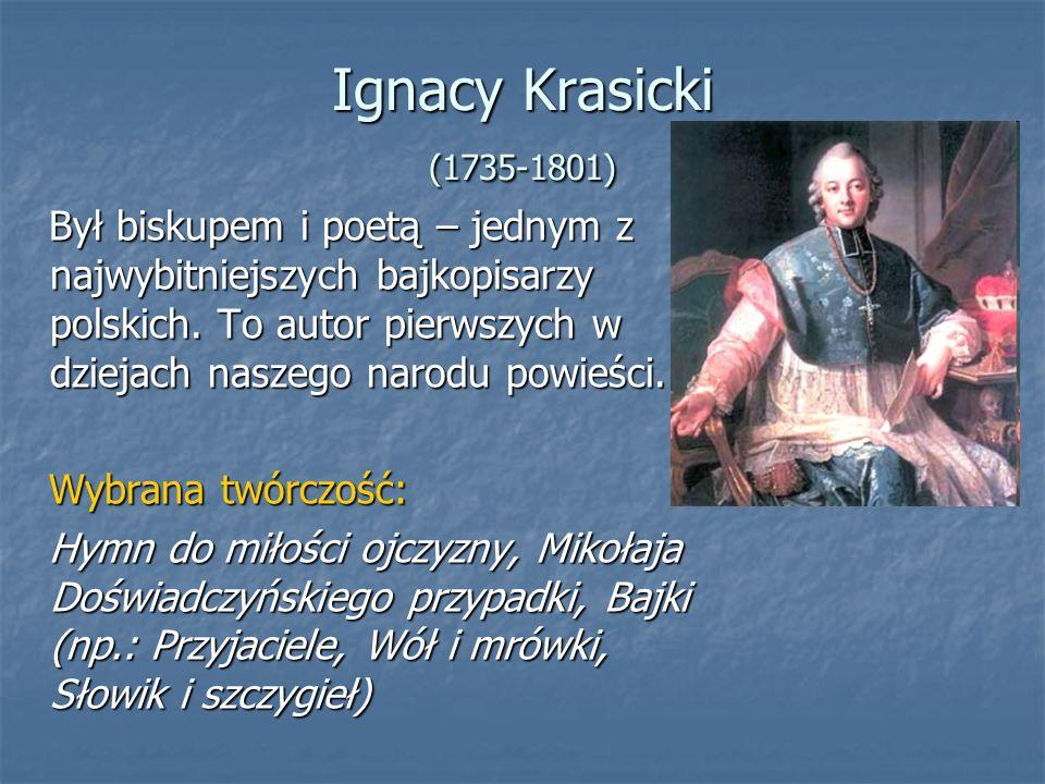 Ignacy Krasicki (1735-1801) Był biskupem i poetą – jednym z najwybitniejszych bajkopisarzy polskich.