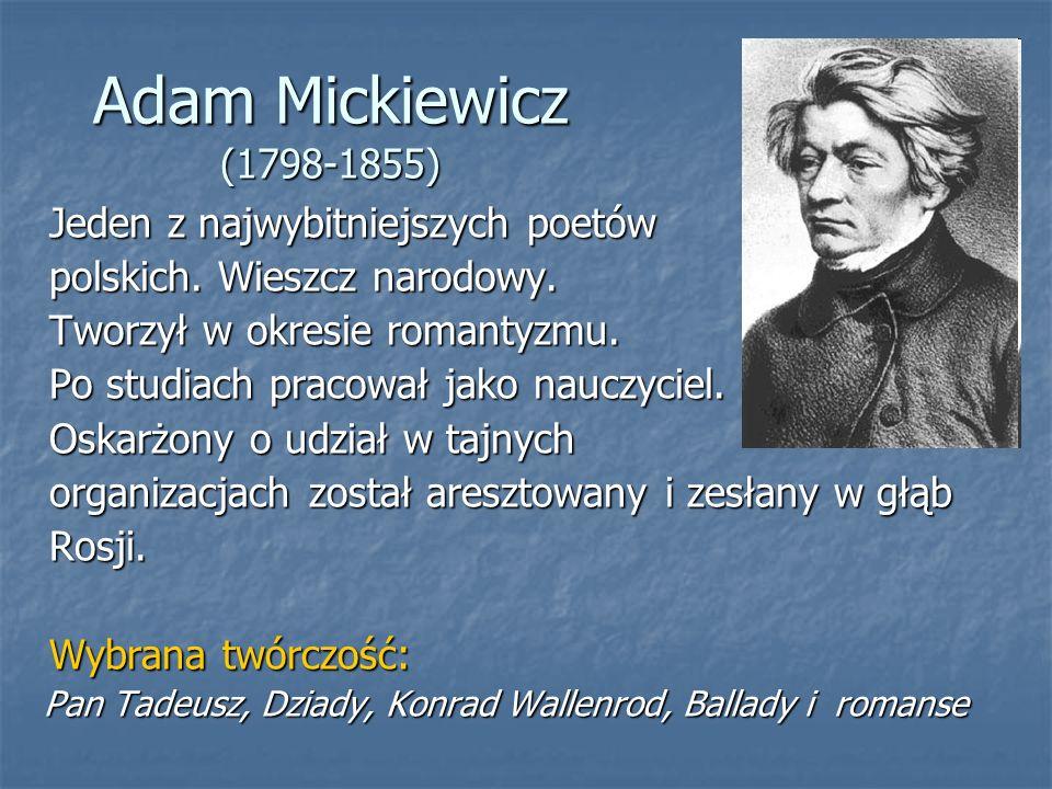 Adam Mickiewicz (1798-1855) Jeden z najwybitniejszych poetów Jeden z najwybitniejszych poetów polskich.