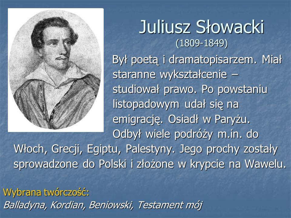 Juliusz Słowacki (1809-1849) Był poetą i dramatopisarzem.