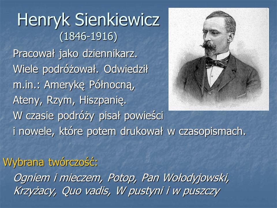 Henryk Sienkiewicz (1846-1916) Pracował jako dziennikarz.