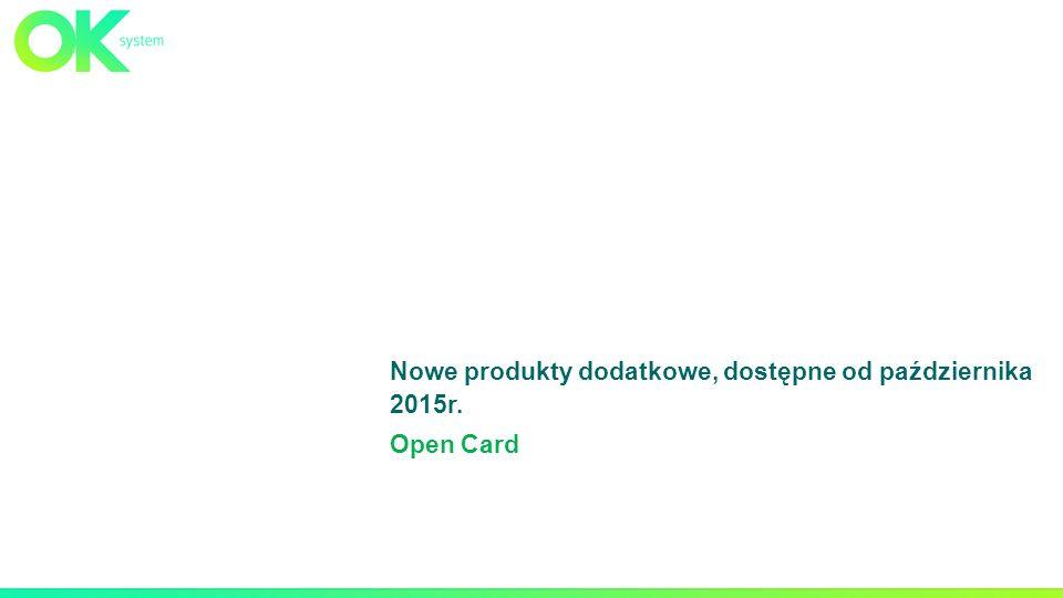 Nowe produkty dodatkowe, dostępne od października 2015r. Open Card