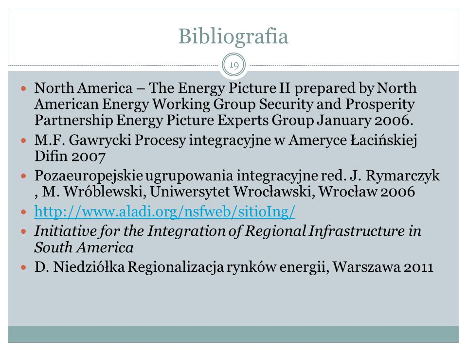 Bibliografia 19 North America – The Energy Picture II prepared by North American Energy Working Group Security and Prosperity Partnership Energy Picture Experts Group January 2006.