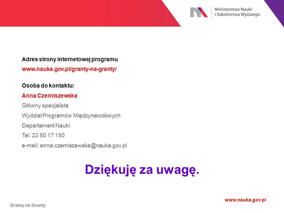 Granty na Granty www.nauka.gov.pl Adres strony internetowej programu www.nauka.gov.pl/granty-na-granty/ Osoba do kontaktu: Anna Czerniszewska Główny s