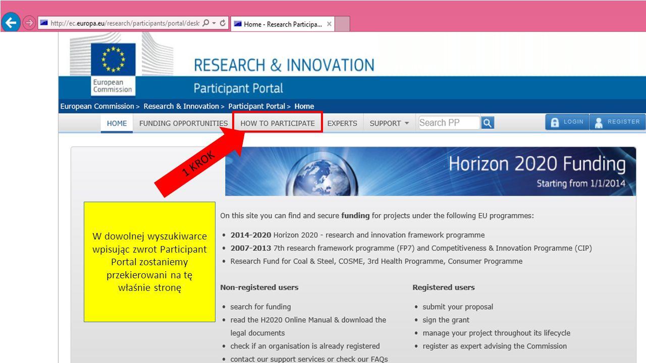 W dowolnej wyszukiwarce wpisując zwrot Participant Portal zostaniemy przekierowani na tę właśnie stronę 1 KROK