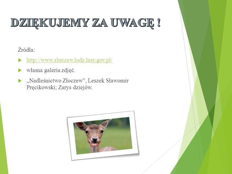 Źródła:  http://www.zloczew.lodz.lasy.gov.pl/ http://www.zloczew.lodz.lasy.gov.pl/  własna galeria zdjęć.