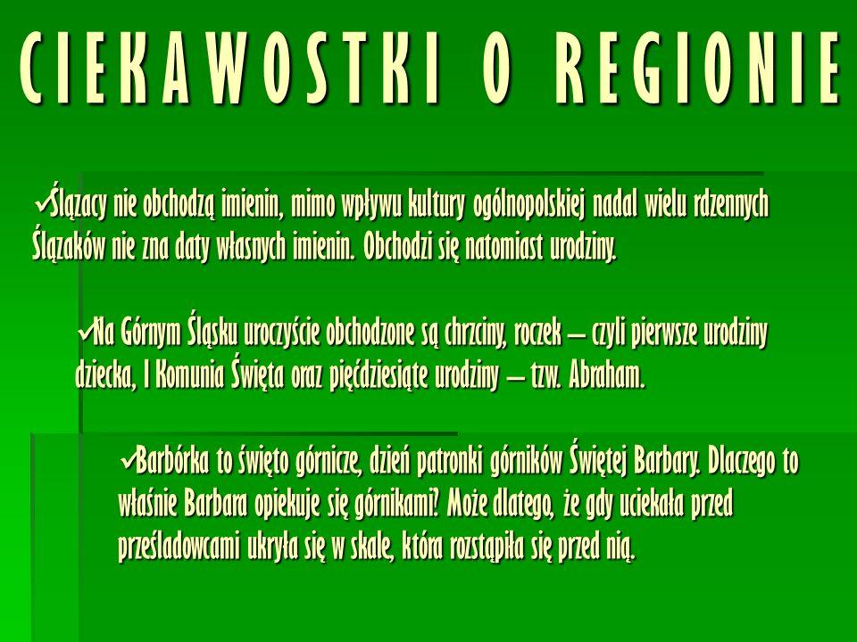 C I E K A W O S T K I O R E G I O N I E Ślązacy nie obchodzą imienin, mimo wpływu kultury ogólnopolskiej nadal wielu rdzennych Ślązaków nie zna daty własnych imienin.