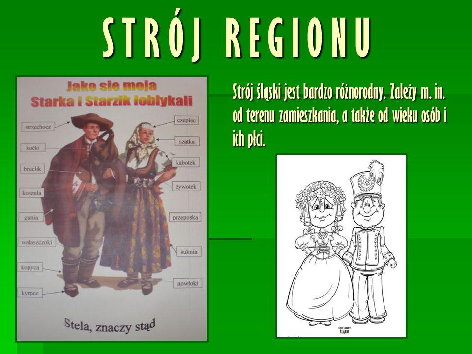 S T R Ó J R E G I O N U Strój śląski jest bardzo różnorodny.