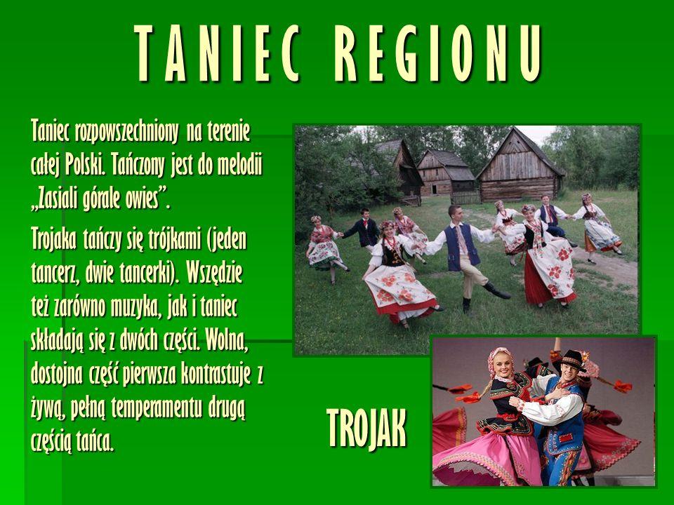 T A N I E C R E G I O N U TROJAK Taniec rozpowszechniony na terenie całej Polski.