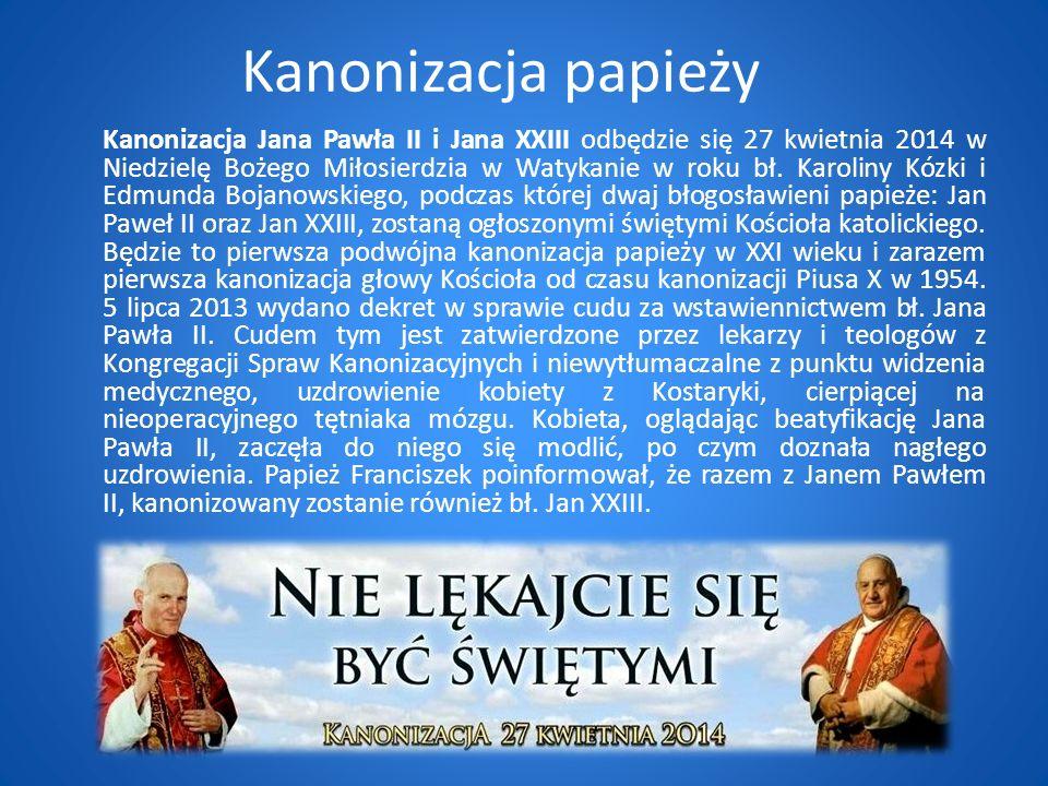 Kanonizacja papieży Kanonizacja Jana Pawła II i Jana XXIII odbędzie się 27 kwietnia 2014 w Niedzielę Bożego Miłosierdzia w Watykanie w roku bł.