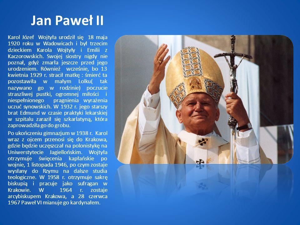 Jan Paweł II Karol Józef Wojtyła urodził się 18 maja 1920 roku w Wadowicach i był trzecim dzieckiem Karola Wojtyły i Emilii z Kaczorowskich.