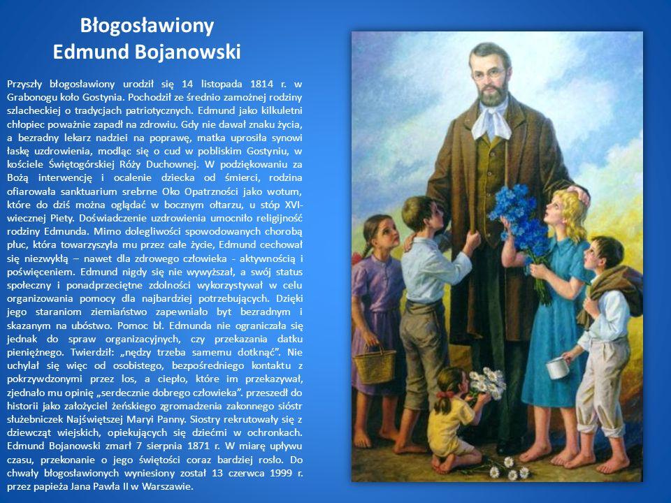 Błogosławiony Edmund Bojanowski Przyszły błogosławiony urodził się 14 listopada 1814 r.